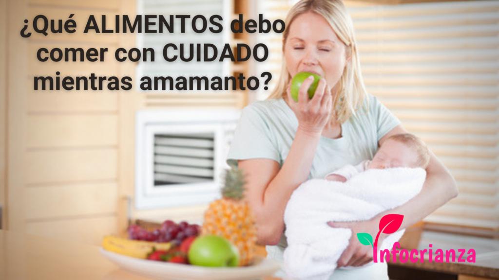 Alimentos que la mamá debe comer con cuidado durante la lactancia