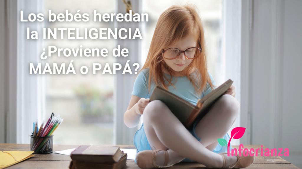 ¿De cuál de los padres los bebés heredan su inteligencia?