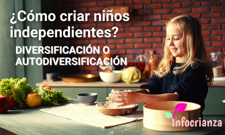 ¿Cómo criar niños independientes? Diversificación o auto diversificación. ¿Qué es mejor para tu hijo?